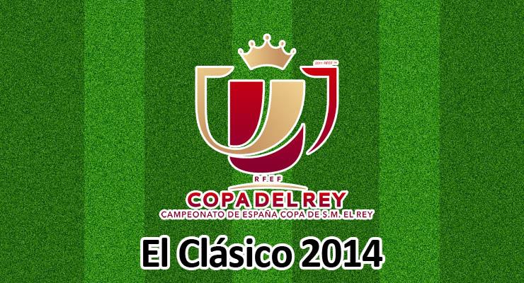 El Clasico 2014 Finale Copa del Rey